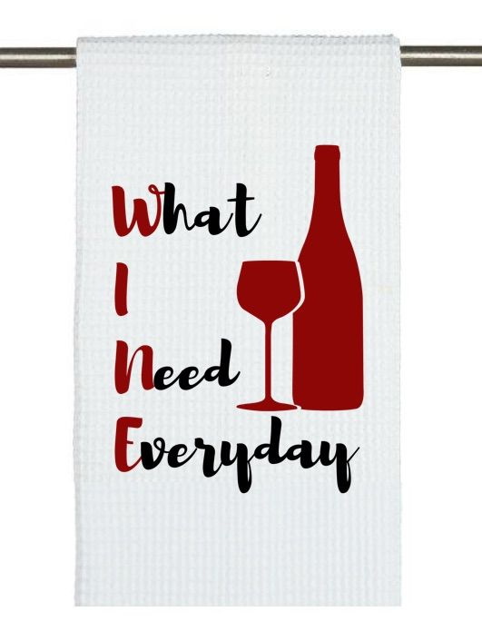 What I Need Every Day Wine Tea Towel